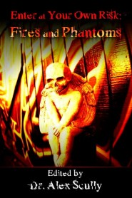 The cover artwork for Enter at Your Own Risk: Fires and Phantoms, edited by Dr. Alex Scully.